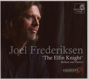 Elfin Knight: Ballads & Dances - Joel Frederiksen - Musik - HARMONIA MUNDI - 0794881847723 - 11/9-2007