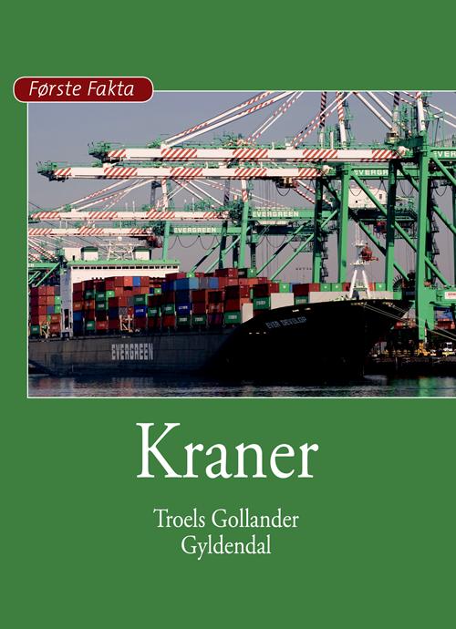 Første Fakta: Kraner - Troels Gollander - Bøger - Gyldendal - 9788702308730 - 7/8-2020