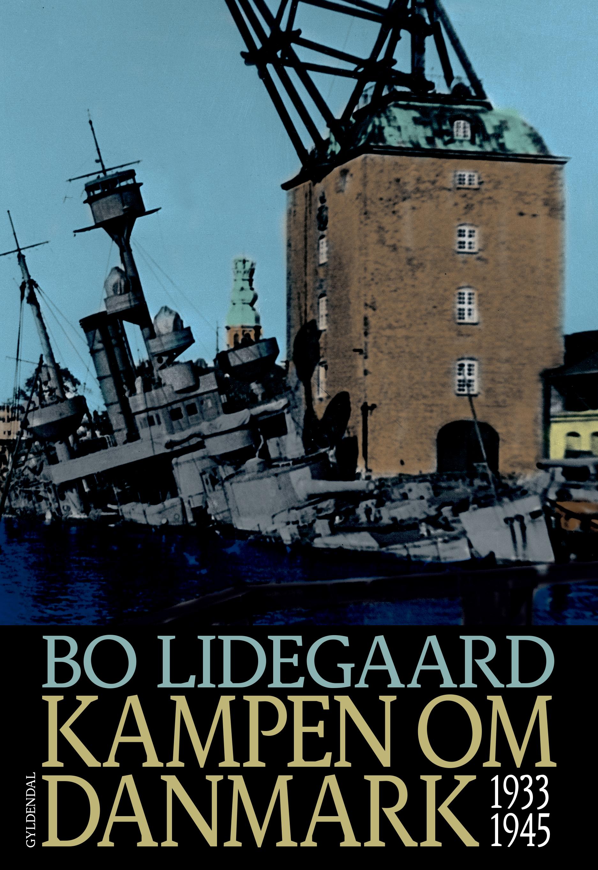 Kampen om Danmark 1933-1945 - Bo Lidegaard - Bøger - Gyldendal - 9788702225747 - 16/3-2018