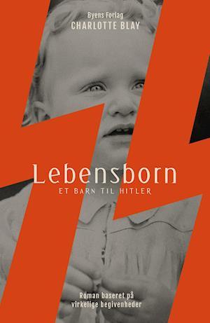 Lebensborn - Charlotte Blay - Bøger - Byens Forlag - 9788793938748 - 25/9-2020