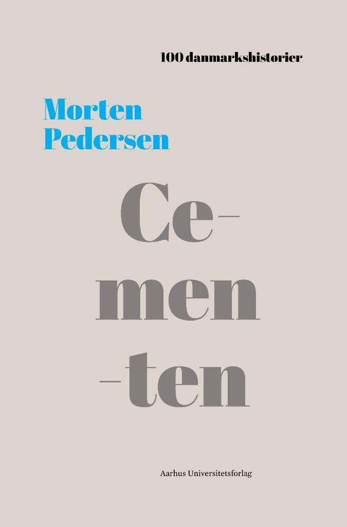 100 danmarkshistorier 27: Cementen - Morten Pedersen - Bøger - Aarhus Universitetsforlag - 9788771849752 - 14/11-2019