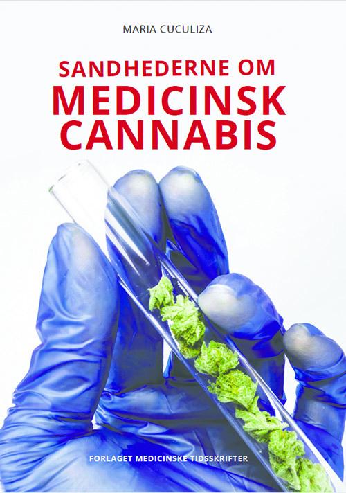 Sandhederne om medicinsk cannabis - Maria Cuculiza - Bøger - Medicinske Tidsskrifter - 9788797092804 - 15/11-2018