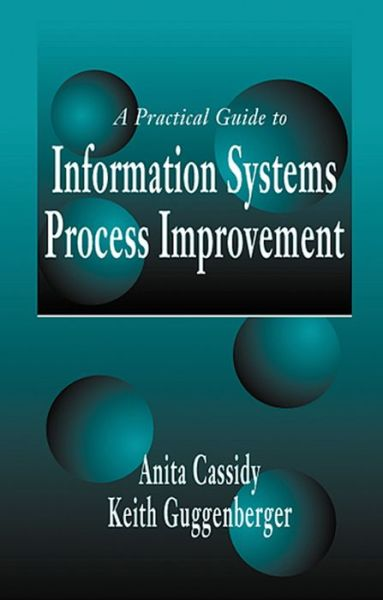A Practical Guide to Information Systems Process Improvement - Anita Cassidy - Bøger - Taylor & Francis Inc - 9781574442816 - 26/9-2000