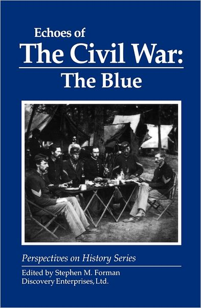Echoes of the Civil War: the Blue - Stephen M Forman - Bøger - History Compass - 9781878668837 - 1970