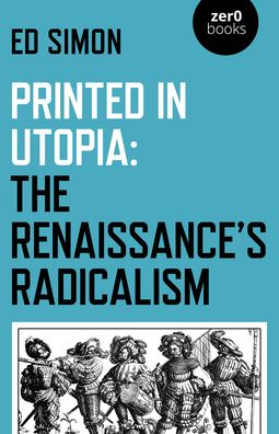 Printed in Utopia: The Renaissance's Radicalism - Simon - Bøger - John Hunt Publishing - 9781789043839 - 31/7-2020