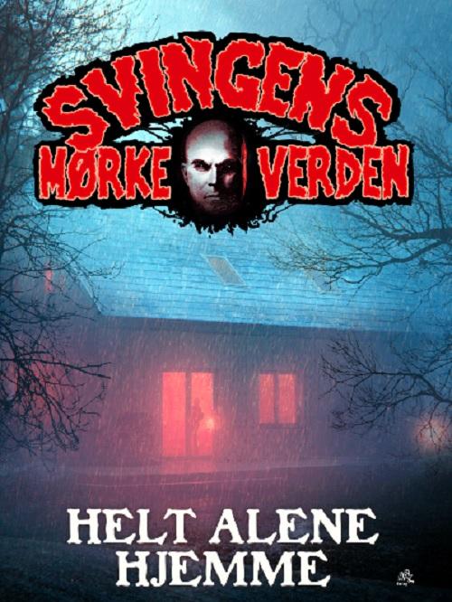 Svingens mørke verden: Helt alene hjemme - Arne Svingen - Bøger - ABC FORLAG - 9788779167841 - 31/3-2020