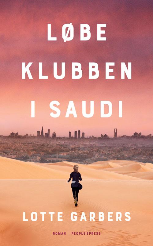 Løbeklubben i Saudi - Lotte Garbers - Bøger - People'sPress - 9788770367844 - 28/8-2020