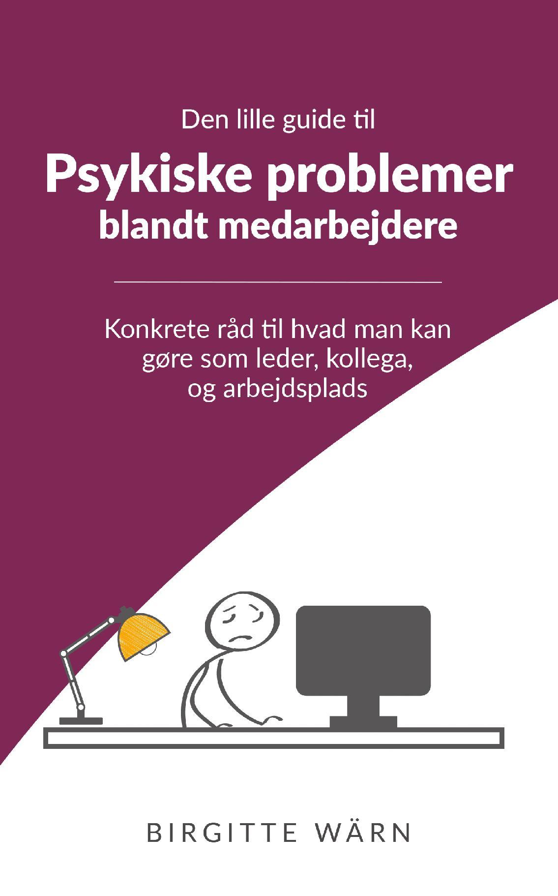 Den lille guide til psykiske problemer blandt medarbejderne - Birgitte Wärn - Bøger - Wärn Kompetenceudvikling - 9788740962857 - 20/11-2020