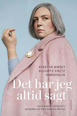 Det har jeg altid sagt - Kirsten Birgit Schiøtz Kretz Hørsholm og Rasmus Bruun - Bøger - People'sPress - 9788770365857 - 6/3-2020