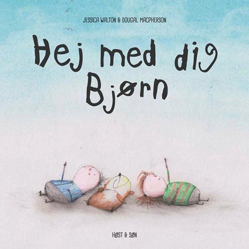 Hej med dig Bjørn - Jessica Walton - Bøger - Høst og Søn - 9788763844871 - 16/6-2016