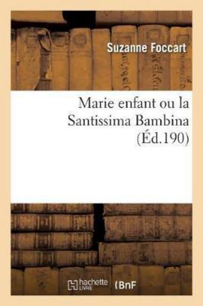 Marie Enfant Ou La Santissima Bambina - Foccart-s - Bøger - Hachette Livre - Bnf - 9782011915924 - 28/2-2018