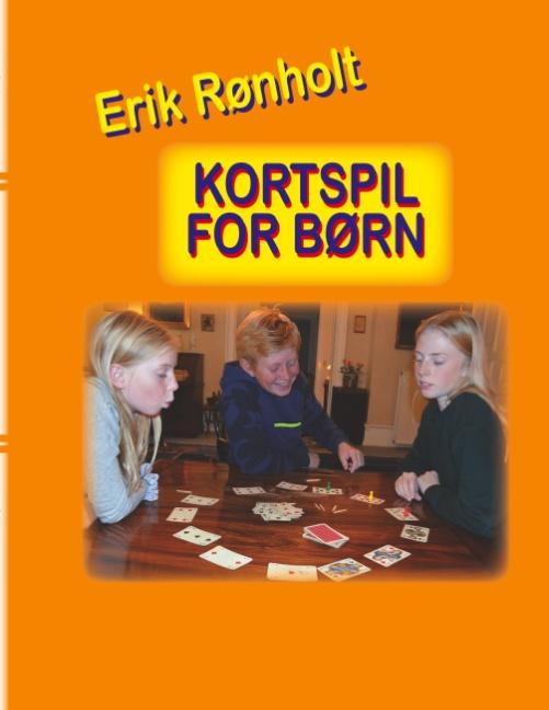 Kortspil for børn - Erik Rønholt - Bøger - Forlaget Cornelia - 9788743035961 - 16/10-2019