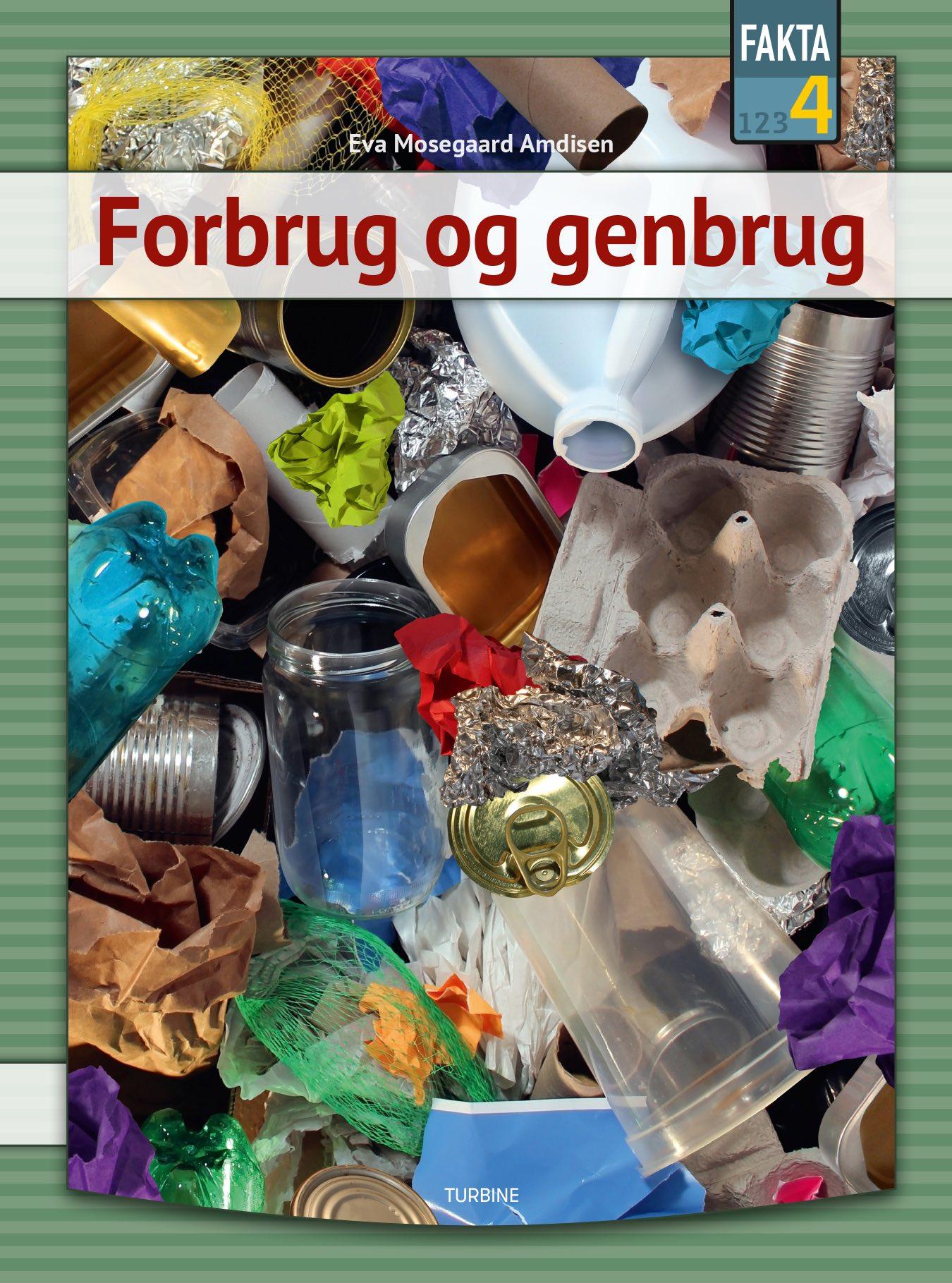 Fakta 4: Forbrug og genbrug - Eva Mosegaard Amdisen - Bøger - Turbine - 9788740662979 - 19/8-2020