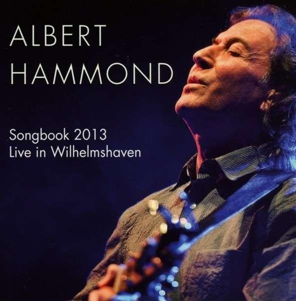 Songbook 2013 - Live in Wilhelmshaven - Albert Hammond - Musik - MIG - 4011586132999 - 28/8-2020